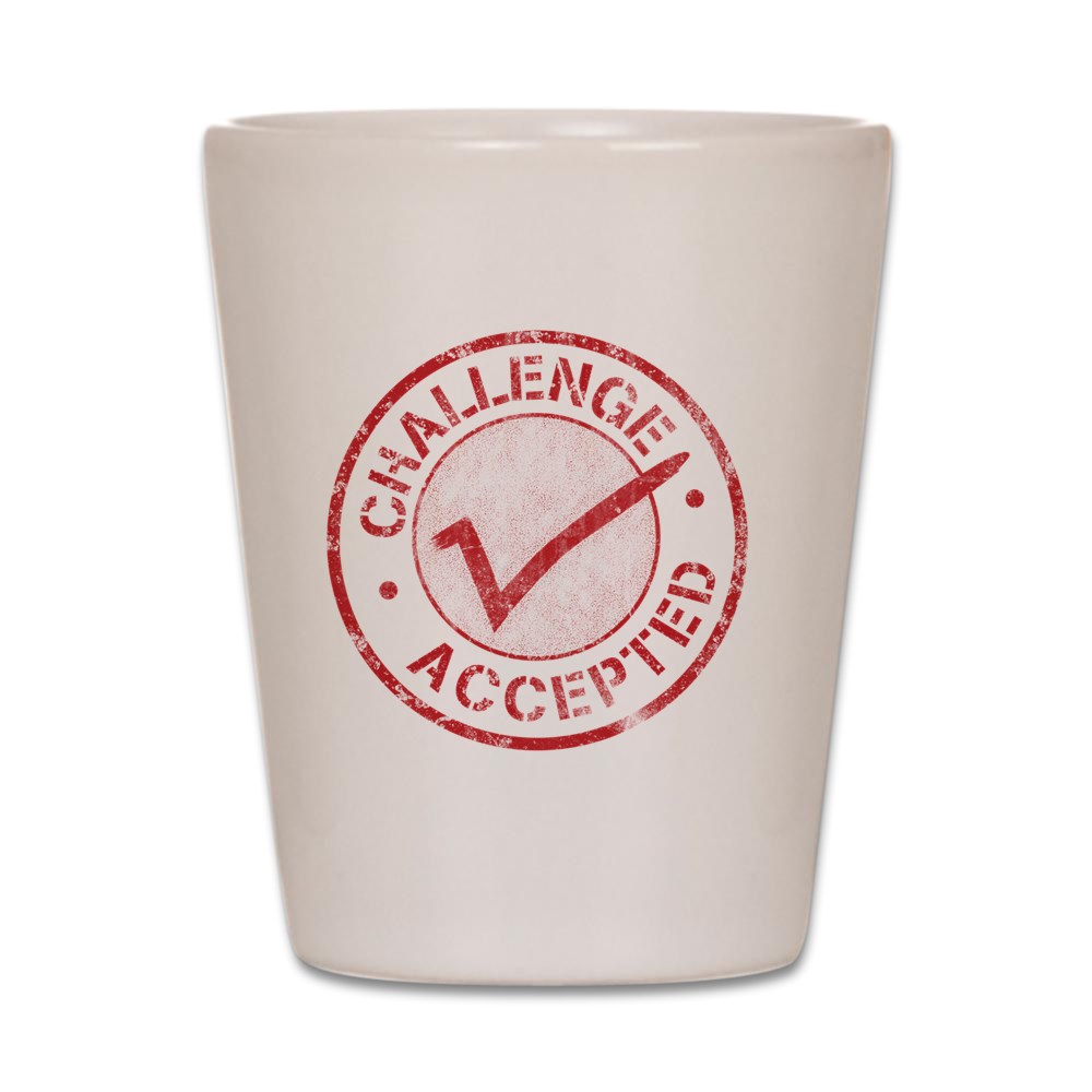 CafePress - Challenge-Accepted-Round.Gif - White Shot Glass, Unique ...