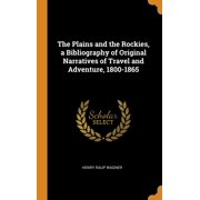 The Plains and the Rockies, a Bibliography of Original Narratives of Travel and Adventure, 1800-1865