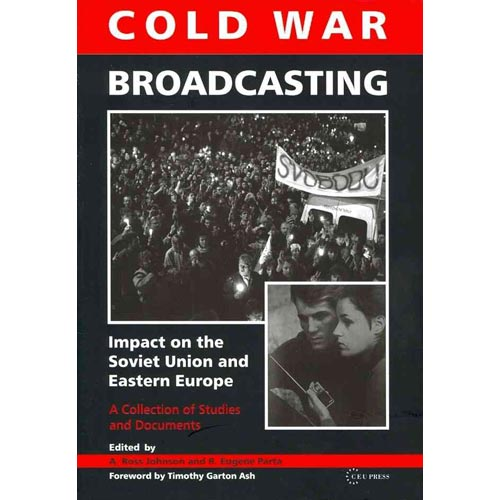 Cold War Broadcasting : Impact on the Soviet Union and Eastern Europe: A Collection of Studies and Documents
