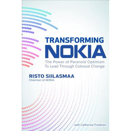 Transforming Nokia: The Power of Paranoid Optimism to Lead Through Colossal (Colossal Monkey)
