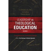 Leadership in Theological Education, Volume 2 : Foundations for Curriculum Design