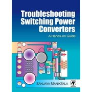 Troubleshooting Switching Power Converters : A Hands-On Guide