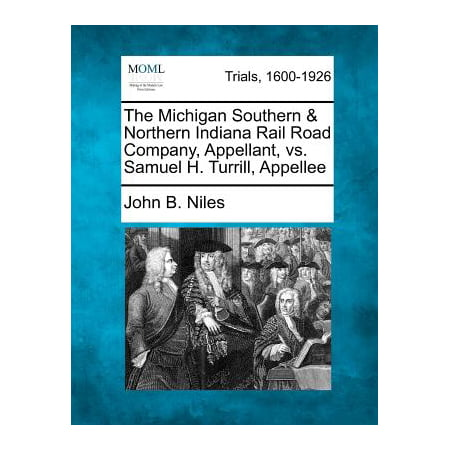 The Michigan Southern & Northern Indiana Rail Road Company, Appellant, vs. Samuel H. Turrill, Appellee ()