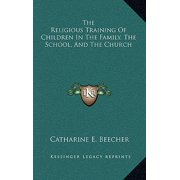 The Religious Training of Children in the Family, the School, and the Church
