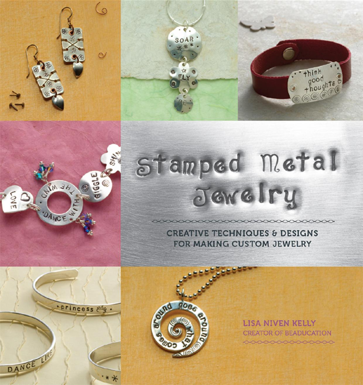 Stamped Metal Jewelry : Creative Techniques and Designs for Making Custom Jewelry