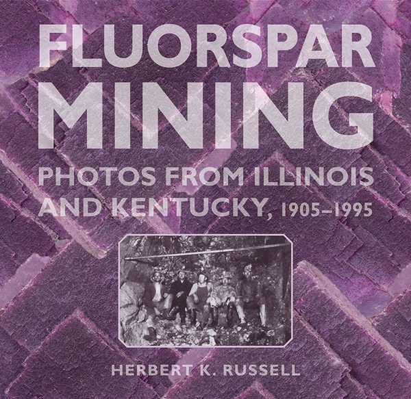 Fluorspar Mining : Photos from Illinois and Kentucky, 1905-1995