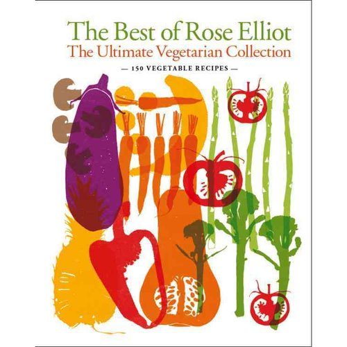 The Best of Rose Elliot: The Ultimate Vegetarian Collection: 150 Delicious Recipes