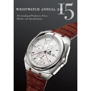 Wristwatch Annual : The Catalog of Producers, Prices, Models, and Specifications
