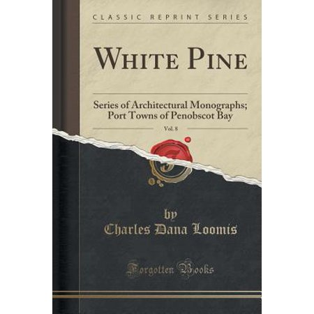 White Pine, Vol. 8 : Series of Architectural Monographs; Port Towns of Penobscot Bay (Classic Reprint)