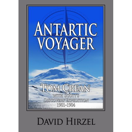 Antarctic Voyager: Tom Crean with Scott's