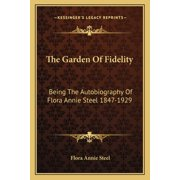 The Garden of Fidelity : Being the Autobiography of Flora Annie Steel 1847-1929