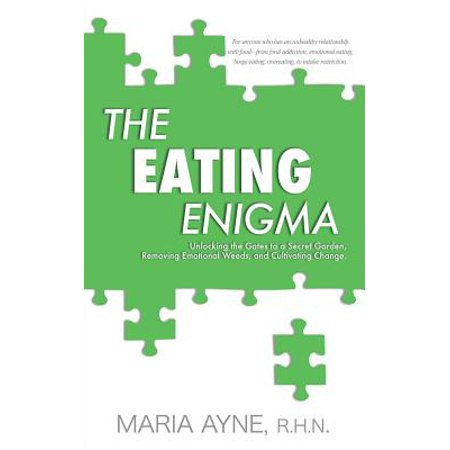 The Eating Enigma : Unlocking the Gates to a Secret Garden, Removing Emotional Weeds, and Cultivating (Best Way To Remove Weeds)