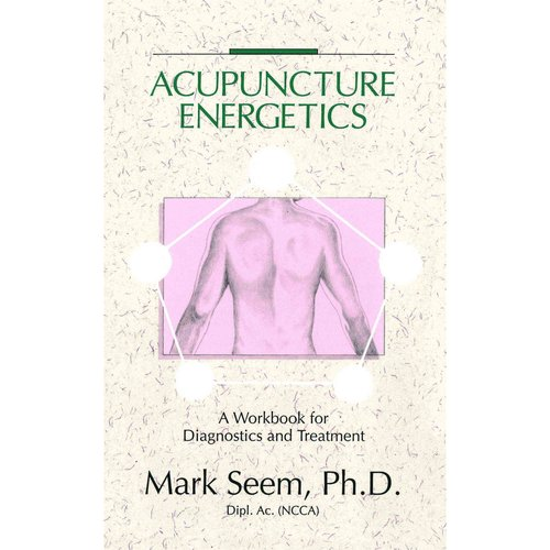 Acupuncture Energetics: Diagnostics and Treatment