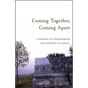 Coming Together, Coming Apart: A Memoir of Heartbreak and Promise in Israel (Paperback)