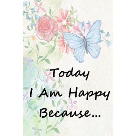 Today I Am Happy Because... : Happiness Journal / Gratitude Journal - 6 X 9  - 100 Pages with Inspirational Quotes