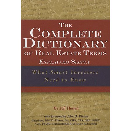 The Complete Dictionary of Real Estate Terms Explained Simply : What Smart  Investors Need to Know