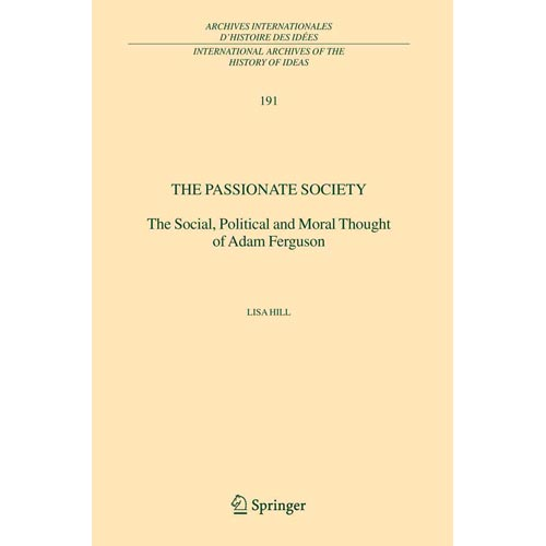 The Passionate Society: The Social, Political and Moral Thought of Adam Ferguson