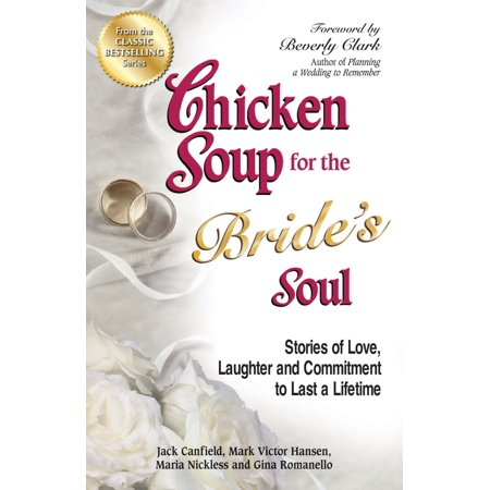 Chicken Soup for the Bride's Soul : Stories of Love, Laughter and Commitment to Last a