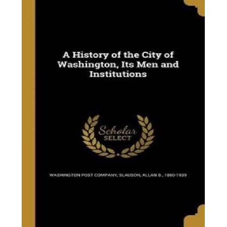 A History of the City of Washington, Its Men and Institutions - image 1 de 1