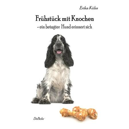Frühstück mit Knochen - ein betagter Hund erinnert sich - eBook (Hund Mit Sonnenbrille)