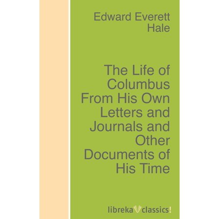 The Life of Columbus From His Own Letters and Journals and Other Documents of His Time -