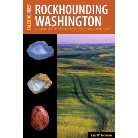 Rockhounding Washington : A Guide to the State's Best
