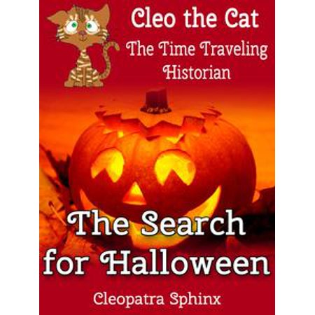 Cleo the Cat, the Time Traveling Historian #2: The Search for Halloween - eBook (Cat In Halloween)