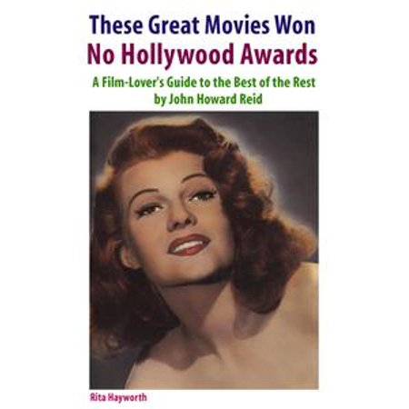 These Great Movies Won No Hollywood Awards: A Film-Lover's Guide to the Best of the Rest - - Hollywood Awards Shows