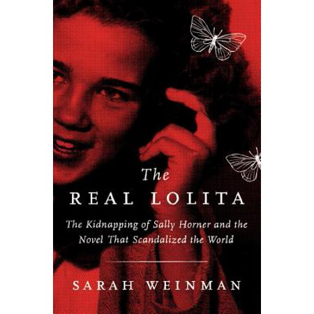 The Real Lolita : The Kidnapping of Sally Horner and the Novel That Scandalized the