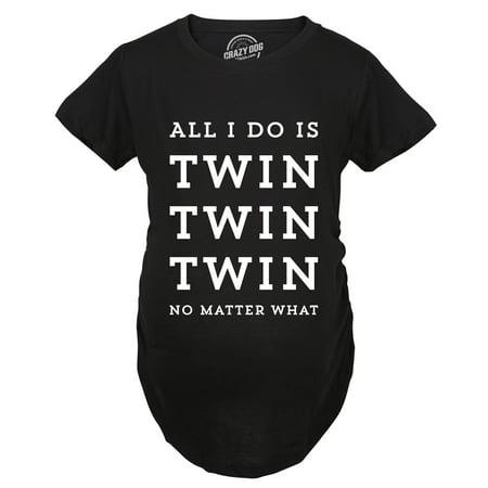 Maternity All I Do Is Twin Twin Twin No Matter What Tshirt Funny Rap Lyrics Pregnancy Tee (Lyrics To P)