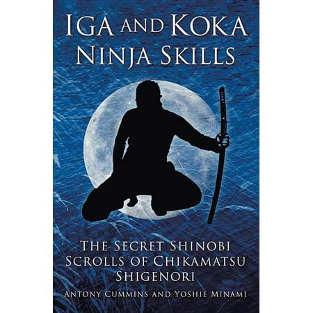 Iga and Koka Ninja Skills : The Secret Shinobi Scrolls of Chikamatsu Shigenori (Paperback)