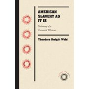 American Slavery as It Is: Testimony of a Thousand Witnesses (Paperback)