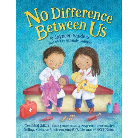 No Difference Between Us : Teach children gender equality, respect, choice, self-esteem, empathy, tolerance, and