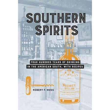 Southern Spirits  Four Hundred Years Of Drinking In The American South  With Recipes