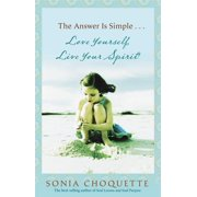 The Answer Is Simple : Love Yourself, Live Your Spirit!