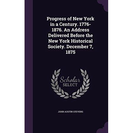 Progress of New York in a Century. 1776-1876. an Address Delivered Before the New York Historical Society. December 7, 1875 - image 1 de 1