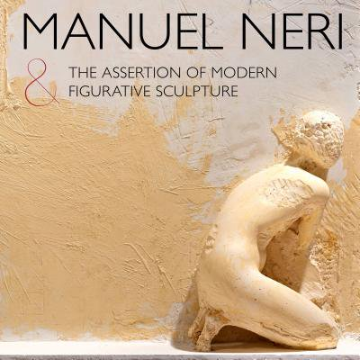 Manuel Neri and the Assertion of Modern Figurative