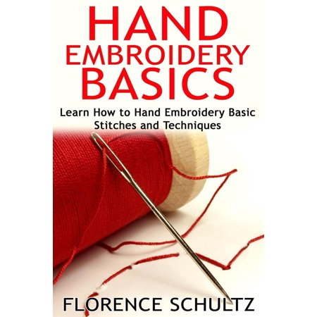 Hand Embroidery Basics. Learn How to Hand Embroidery Basic Stitches and Techniques - eBook