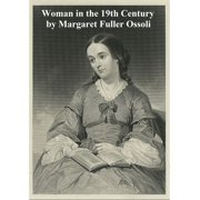 Woman in the Nineteenth Century and Kindred Papers Relating to the Sphere, Condition and Duties of Woman - eBook