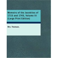 Memoirs of the Jacobites of 1715 and 1745, Volume III