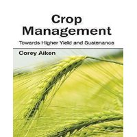 Crop Management : Towards Higher Yield and Sustenance