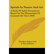 Spirals in Nature and Art : A Study of Spiral Formations Based on the Manuscripts of Leonardo Da Vinci (1903)