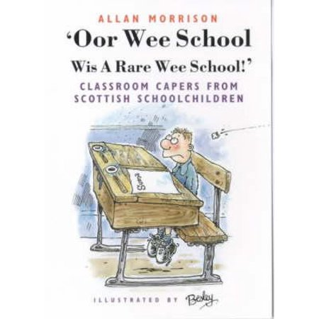 'Oor Wee School : Wis a Rare Wee School!': Classroom Capers from Scottish