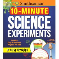 Smithsonian 10-Minute Science Experiments : 50+ quick, easy and awesome projects for kids