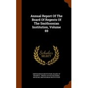 Annual Report of the Board of Regents of the Smithsonian Institution, Volume 69