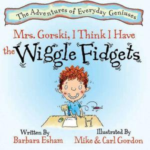 Mrs. Gorski, I Think I Have The Wiggle Fidgets (Reading Rockets Recommended, Parents