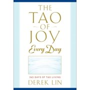 The Tao of Joy Every Day : 365 Days of Tao Living