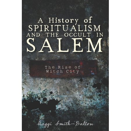 A History of Spiritualism and the Occult in Salem: The Rise of Witch City - - Party City Salem Nh