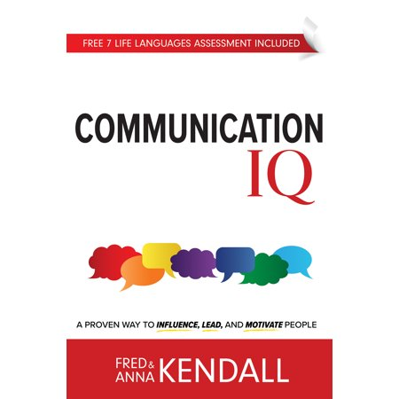 Communication IQ : A Proven Way to Influence, Lead, and Motivate