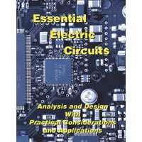 Essential Electric Circuits : Analysis and Design with Practical Considerations and Applications